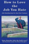 How to Love the Job You Hate: Job Satisfaction for the 21st Century - Jane Boucher