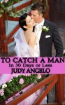 To Catch a Man (In 30 Days or Less) - Judy Angelo