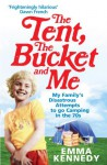 The Tent, the Bucket and Me - Emma Kennedy