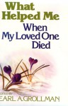 What Helped Me When My Loved One Died - Earl A. Grollman, Earl A. Grllman