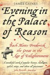 Evening In The Palace Of Reason: Bach Meets Frederick The Great In The Age Of Enlightenment - James R. Gaines