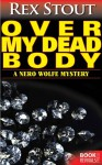 Over My Dead Body (A Nero Wolfe Mystery) - Rex Stout