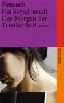 Der Morgen Der Trunkenheit: Roman (Broschiert) - Fattaneh H. Seyed Javadi, Susanne Baghestani