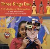 Three Kings Day: A Celebration at Christmastime - Diane Hoyt-Goldsmith