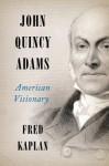 John Quincy Adams LP: American Visionary - Fred Kaplan