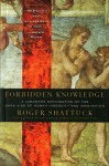 Forbidden Knowledge: From Prometheus to Pornography - Roger Shattuck