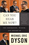 Can You Hear Me Now?: The Inspiration, Wisdom, and Insight of Michael Eric Dyson - Michael Eric Dyson