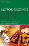 Motor Racing's Strangest Races: Extraordinary but True Stories from Over a Century of Motor-Racing - Geoff Tibballs