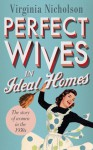 Perfect Wives in Ideal Homes: The Story of Women in the 1950s - Virginia Nicholson