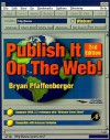 Publish It On The Web! - Bryan Pfaffenberger