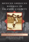 Mexican American Baseball in Orange County (Images of Baseball) - Richard A. Santillan, Susan C. Luevano, Luis F. Fernandez, Angelina F Veyna, Gustavo Arellano