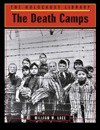 The Death Camps (Holocaust Library) - William W. Lace