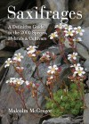 Saxifrages: The Definitive Guide to 2000 Species, Hybrids & Cultivars - Malcolm McGregor