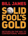 Solid Fool's Gold: Detours on the Way to Conventional Wisdom - Bill James
