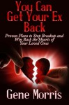 You Can Get Your Ex Back: Proven Plans to Stop Breakup and Win Back the Hearts of Your Loved Ones - Gene Morris