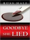 Goodbye, She Lied - Russ Hall