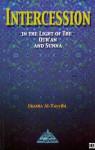 Intercession in the Light of the Qur'an and Sunna - Ukasha 'Abdu'l-Mannan at-Tayyibi, Amina Siddall, Muhammad Isa Whaley, Abdalhaqq Bewley, Aisha Bewley