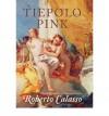 [(Tiepolo Pink )] [Author: Roberto Calasso] [Jun-2010] - Roberto Calasso