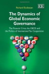 The Dynamics of Global Economic Governance: The Financial Crisis, the OECD, and the Politics of International Tax Cooperation - Richard Eccleston