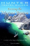 Cruising the Mexican Riviera & Baja: A Guide to the Ships & Ports of Call (Hunter Cruise Guides) - Larry Ludmer