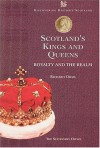 Scotland's Kings And Queens: Royalty And The Realm - Richard Oram