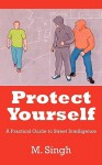 Protect Yourself: A Practical Guide to Street Intelligence - M. Singh