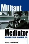Militant Mediator - Dennis C. Dickerson
