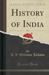 History of India, Vol. 4 (Classic Reprint) - A. V. Williams Jackson