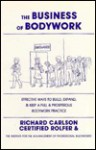 The Business of Bodywork: Effective Ways to Build, Expand & Keep a Full & Prosperous Bodywork Practice - Richard Carlson