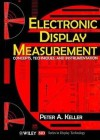 Electronic Display Measurement: Concepts, Techniques, and Instrumentation (Wiley/Sid Series in Display Technology) - Peter A. Keller