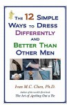 The 12 Simple Ways To Dress Differently And Better Than Other Men - Ivan M.C. Chen