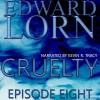Cruelty: Episode Eight - Edward Lorn, Edward Lorn, Kevin R. Tracy