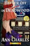 Better Off Dead in Deadwood (Deadwood Humorous Mystery) (Volume 4) - Ann Charles