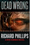 Dead Wrong (A Rho Agenda Novel) - Richard Phillips