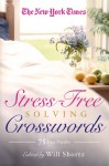 The New York Times Stress-Free Solving Crosswords: 75 Easy Puzzles - New York Times, Will Shortz