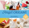 Angel Origami: 15 Paper Angels to Bring Peace, Joy and Healing into Your Life - Nick Robinson