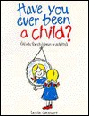 Have You Ever Been a Child (Hints for Children & Adults) - Leslie Gebhart, Mary Clark