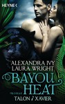 Bayou Heat - Talon und Xavier: Roman (Bayou Heat-Serie 3) - Alexandra Ivy, Laura Wright, Cornelia Röser