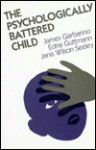The Psychologically Battered Child: Strategies for Identification, Assessment, and Intervention - James Garbarino