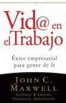 VID@ En El Trabajo: Exito Empresarial Para Gente de Fe - John C. Maxwell, Stephen R. Graves, Thomas G. Addington