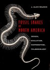 Fossil Snakes of North America: Origin, Evolution, Distribution, Paleoecology - J. Alan Holman