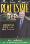 The New Masters of Real Estate: Getting Deals Done in the New Economy - Ron LeGrand, Brian Evans, Eddie Miller, Christine Brown, Brian Snyder, Catie Yue, Donna and John MacNeil, Robert and Elizabeth Lisk, Grant Kilpatrick, Jay Conner, Jim Zaspel, Stephanie & Jon Iannotti, Lisa Donner, Matt and Rich McLean, Nathan Witt, Philip Blackett, R