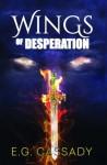 Wings of Desperation (Volume 1) - E. G. Cassady
