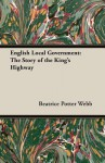English Local Government: The Story of the King's Highway - Beatrice Potter Webb, Sidney Webb