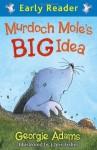 Murdoch Mole's Big Idea - Georgie Adams
