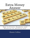 Extra Money Answer: How to Create, Promote, and Monetize an Affiliate Site - Shawn Collins