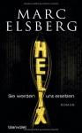 HELIX - Sie werden uns ersetzen: Roman - Marc Elsberg