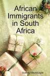African Immigrants in South Africa - Godfrey Mwakikagile