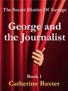 George and the Journalist (The Secret Diaries Of George) - Catherine Baxter