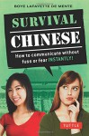 Survival Chinese: How to Communicate without Fuss or Fear Instantly! (Mandarin Chinese Phrasebook) (Survival Series) - Boye Lafayette De Mente